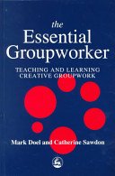 The essential groupworker : teaching and learning creative groupwork