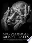 Gregory Heisler  50 Portraits