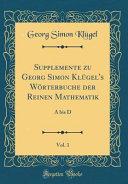 Supplemente zu Georg Simon Klügel's Wörterbuche der Reinen Mathematik, Vol. 1