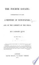 The fourth estate  contributions towards a history of newspapers  and of the liberty of the press