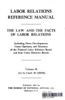 Labor Relations Reference Manual   The Law and the Facts if Labor Relations vol  48