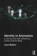 Identity in animation : a journey into self, difference, culture and the body
