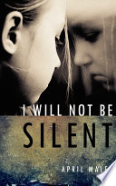 I Will Not Be Silent : was altered forever by her father and...