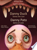 Bilingual Book in English and Spanish  Danny Duck Tames the Lion   Danny Pato doma al Le  n