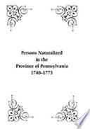 Persons Naturalized in the Province of Pennsylvania, 1740-1773