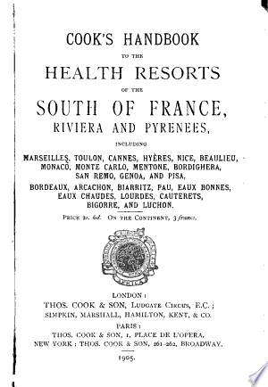 Cook's Handbook to the Health Resorts of the South of France, Riviera and Pyrenees ...