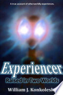 Experiencer  Raised In Two Worlds  A True Account of Otherworldly Experiences Book PDF