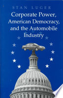 Corporate Power  American Democracy  and the Automobile Industry