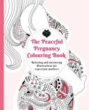 The Peaceful Pregnancy Colouring Book