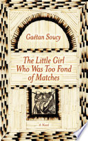 The Little Girl Who Was Too Fond of Matches  A Novel