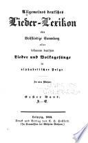 Allgemeines deutsches lieder-lexikon; oder, Vollständige sammlung aller bekannten deutschen lieder und volksgesänge in alphabetischer folge ...