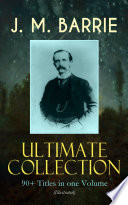 J  M  BARRIE Ultimate Collection  90  Titles in one Volume  Illustrated