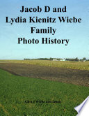 Jacob D and Lydia Wiebe Photo History