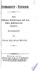 Freimaurer-Lexicon, nach vieljährigen Erfahrungen und den besten Hülfsmitteln ausgearbeitet