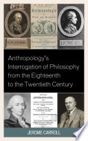 Anthropology s Interrogation of Philosophy from the Eighteenth to the Twentieth Century