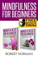 Mindfulness For Beginners: 3 In 1! Lose Your Stress And Find Peace With This Combo. Plus Bonus Guide To The Stoic Life Philosophy : free gifts with your purchase of...