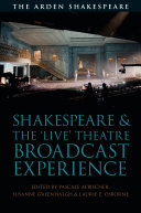 Shakespeare And The 'Live' Theatre Broadcast Experience : examine the phenomenon of how,...