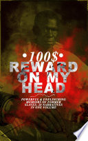 100$ REWARD ON MY HEAD – Powerful & Unflinching Memoirs Of Former Slaves: 28 Narratives in One Volume Personal Memoirs From The True Champions