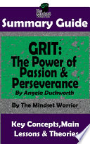 SUMMARY  Grit  The Power of Passion and Perseverance  by Angela Duckworth   The MW Summary Guide