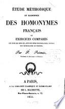 Étude méthodique et raisonnée des homonymes français ou exercices comparés sur tous les mots qui, sous une même prononciation, suivent une orthographe différente