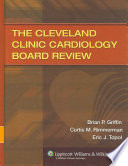 The Cleveland Clinic Cardiology Board Review : board certification and recertification exams in cardiology. it...