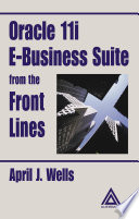Oracle 11i E-Business Suite From The Front Lines : first book to compile the tips,...