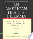 An American Health Dilemma  Race  medicine  and health care in the United States 1900 2000