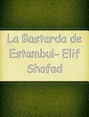 La Bastarda de Estambul  Elif Shafad