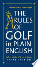 The Rules Of Golf In Plain English, Third Edition : is a stock-in-trade of the...