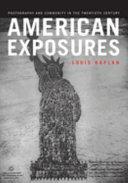 American exposures : photography and community in the twentieth century / Louis Kaplan.