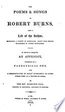 The Poems   Songs of Robert Burns  with a Life of the Author     To which is Subjoined  an Appendix  Consisting of a Panegyrical Ode  and a Demonstration of Burns  Superiority to Every Other Poet as a Writer of Songs  by the Rev  Hamilton Paul