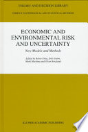 Economic And Environmental Risk And Uncertainty : new developments in the modelling of decision-making...