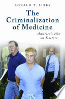 The Criminalization of Medicine