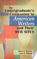 The Undergraduate's Companion to American Writers and Their Web Sites Anyone Researching American Authors It Identifies And Describes