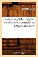 Le Regne Vegetal En Algerie  Considerations Generales Sur L Algerie   Ed 1879