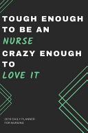 Tough Enough To Be An Nurse Crazy Enough To Love It 2019 Daily Planner For Nursing Funny Gift Appointment Book For Planning Hourly Daily Weekly M