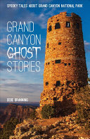 Grand Canyon Ghost Stories  Spooky Tales about Grand Canyon National Park