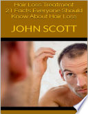 Hair Loss Treatment  21 Facts Everyone Should Know About Hair Loss