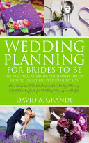 Wedding Planning for Brides to Be: The Complete Guide for That Special Day: The Practical Guide with Tips on How to Create the Perfect Guest List