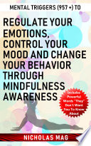 Mental Triggers 957 To Regulate Your Emotions Control Your Mood And Change Your Behavior Through Mindfulness Awareness