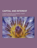 Capital and Interest  a Critical History of Economical Theory