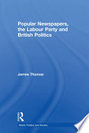 Popular Newspapers  the Labour Party and British Politics