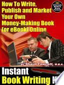 Instant Book Writing Kit  electronic Resource    how to Write  Publish and Market Your Own Money making Book  or EBook  Online