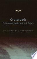 Crossroads Performance Studies And Irish Culture
