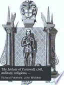 The History of Cornwall  Civil  Military  Religious  Architectural  Agricultural  Commercial  Biographical  and Miscellaneous
