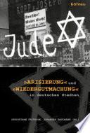 """""""Arisierung"""" und """"Wiedergutmachung"""" in deutschen Städten"""