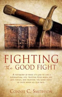download ebook fight the good fight: a testimony of what it's like to live a supernatural life, trusting god when life gets tough, and fighting the good fi pdf epub