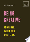 Being Creative Be Inspired Unlock Your Originality