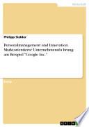 """Personalmanagement und Innovation. Marktorientierte Unternehmensführung am Beispiel """"Google Inc."""""""