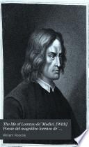 The life of Lorenzo de  Medici   With  Poesie del magnifico lorenzo de  Medici